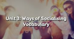 Unit 3: Ways of Socialising - Vocabulary