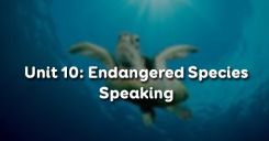 Unit 10: Endangered Species - Speaking