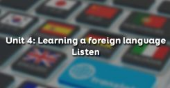 Unit 4: Learning a foreign language - Listen
