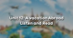 Unit 12: A vacation Abroad - Listen and Read