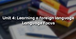 Unit 4: Learning a foreign language - Language Focus