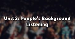 Unit 3: People's Background - Listening