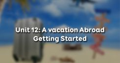 Unit 12: A vacation Abroad - Getting Started