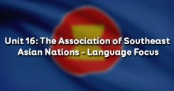 Unit 16: The Association of Southeast Asian Nations - Language Focus