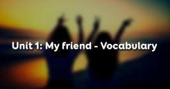 Unit 1: My friend - Vocabulary