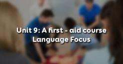 Unit 9: A first - aid course - Language Focus