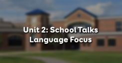 Unit 2: School Talks - Language Focus