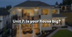 Unit 7: Is your house big?