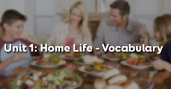 Unit 1: Home Life - Vocabulary