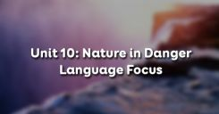 Unit 10: Nature in Danger - Language Focus