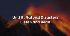 Unit 9: Natural Disasters - Listen and Read