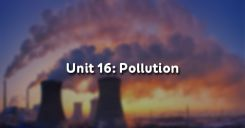 Unit 16: Pollution