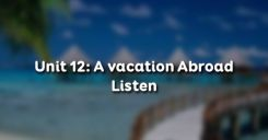 Unit 12: A vacation Abroad - Listen