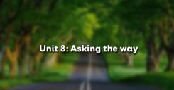 Unit 8: Asking the way
