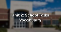 Unit 2: School Talks - Vocabulary