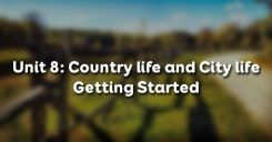 Unit 8: Country life and City life - Getting Started