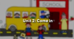Unit 2: Come in