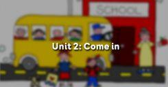 Unit 2: Come in