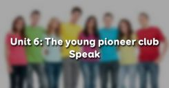 Unit 6: The young pioneer club - Speak