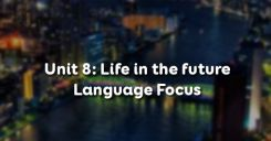 Unit 8: Life in the future - Language Focus