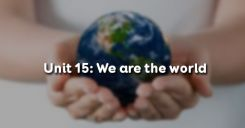 Unit 15: We are the world