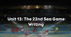 Unit 13: The 22nd Sea Games - Writing