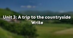 Unit 3: A trip to the countryside - Write