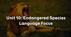 Unit 10: Endangered Species - Language Focus