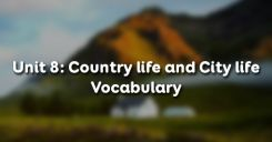 Unit 8: Country life and City life - Vocabulary
