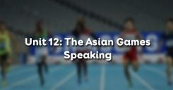Unit 12: The Asian Games - Speaking