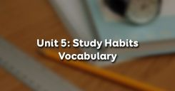 Unit 5: Study Habits - Vocabulary