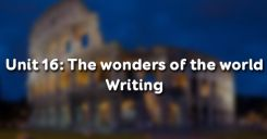 Unit 16: The wonders of the world - Writing