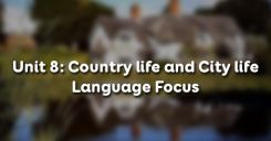Unit 8: Country life and City life - Language Focus