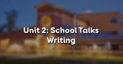 Unit 2: School Talks - Writing