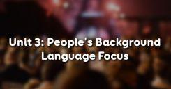 Unit 3: People's Background - Language Focus