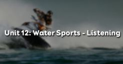 Unit 12: Water Sports - Listening