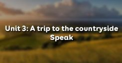Unit 3: A trip to the countryside - Speak