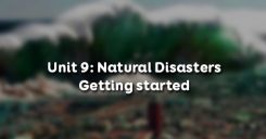 Unit 9: Natural Disasters - Getting started