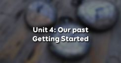 Unit 4: Our past - Getting Started