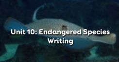 Unit 10: Endangered Species - Writing