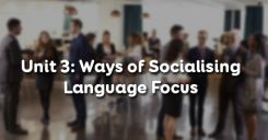 Unit 3: Ways of Socialising - Language Focus