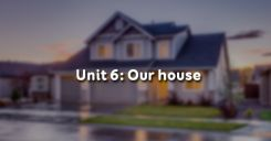 Unit 6: Our house