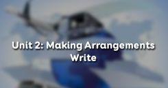 Unit 2: Making Arrangements - Write