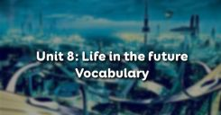 Unit 8: Life in the future - Vocabulary