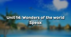 Unit 14: Wonders of the world - Speak