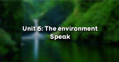Unit 6: The environment - Speak
