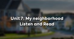 Unit 7: My neighborhood - Listen and Read