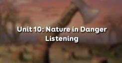 Unit 10: Nature in Danger - Listening