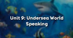 Unit 9: Undersea World - Speaking