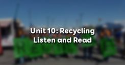 Unit 10: Recycling - Listen and Read